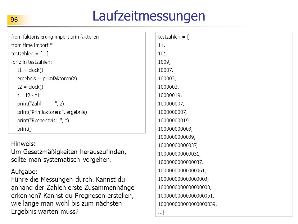 Laufzeitmessungen from faktorisierung import primfaktoren. from time import * testzahlen = [...] for z in testzahlen: